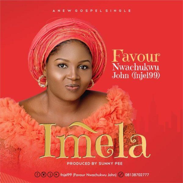 "Favour-Nwachukwu-Imela [DOWNLOAD MP3] Favour Nwachukwu – ""Imela"""