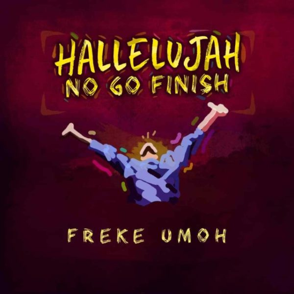 Hallelujah No Go Finish By Freke Umoh