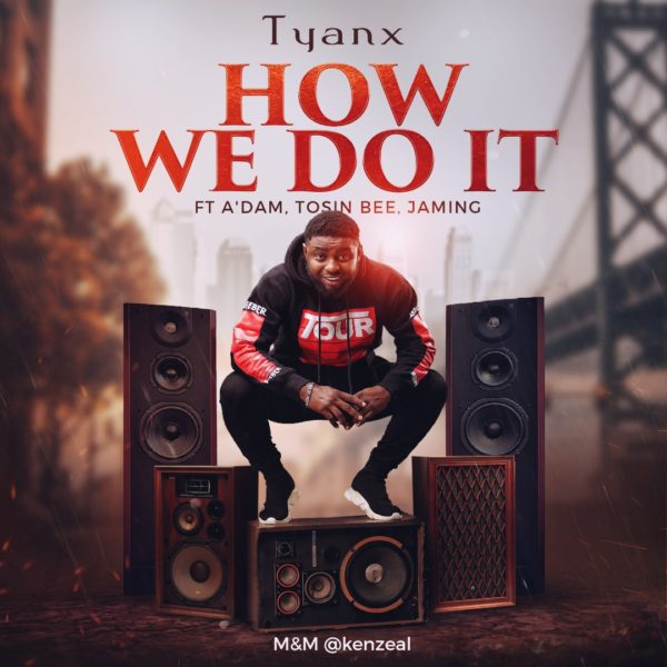 How We Do It - Tyanx Ft. A'dam, Tosin Bee & Jaming