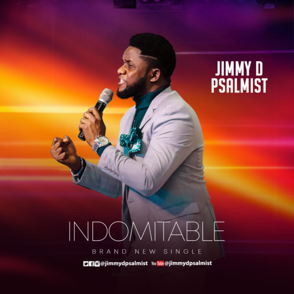 "Jimmy-D-Psalmist-Indomitable [Lyrics] Jimmy D Psalmist – ""Indomitable"""
