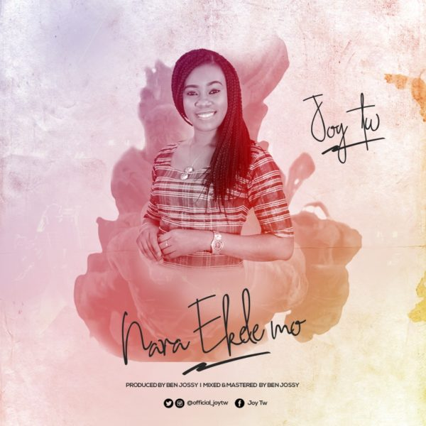 "Joy-Tw-Nara-Ekele-Mo-Now-Out [DOWNLOAD MP3] Joy Tw – ""Nara Ekele Mo"""