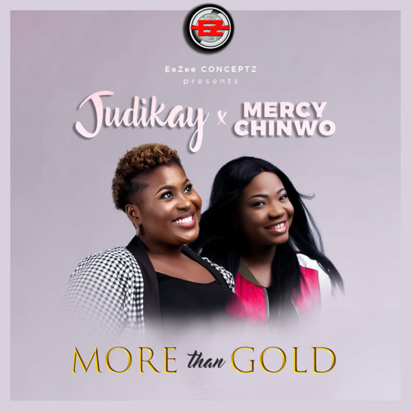 "Judikay-Ft.-Mercy-Chinwo-More-Than-Gold DOWNLOAD MP3: Judikay Ft. Mercy Chinwo – ""More Than Gold"""