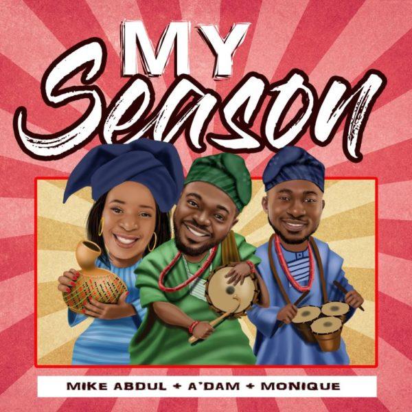 My Season - Mike Abdul + A'dam +Monique