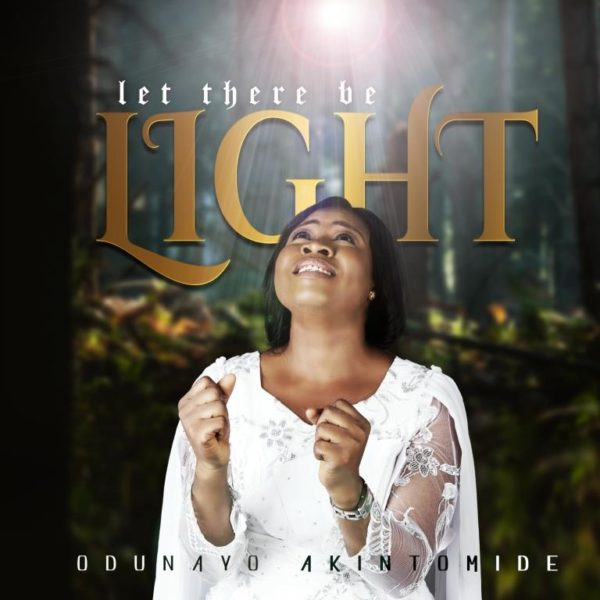 [Music + Lyrics] Odunayo Akintomide – Let There Be Light