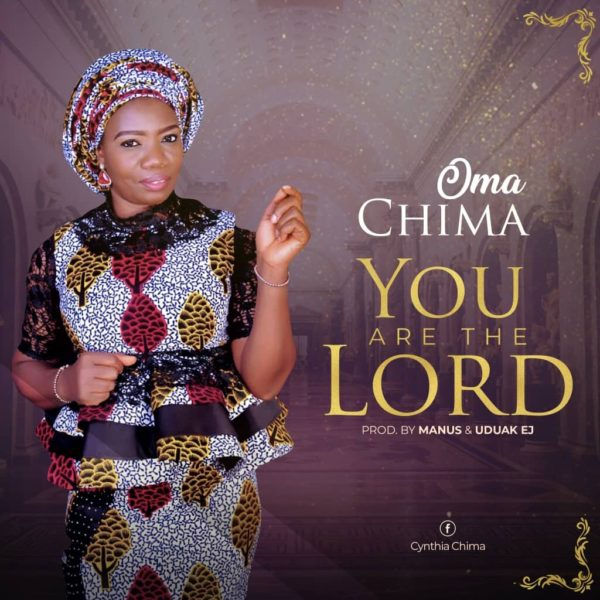 """Oma-Chima-You-Are-The-Lord [AUDIO] Oma Chima – """"You Are The Lord"""""""