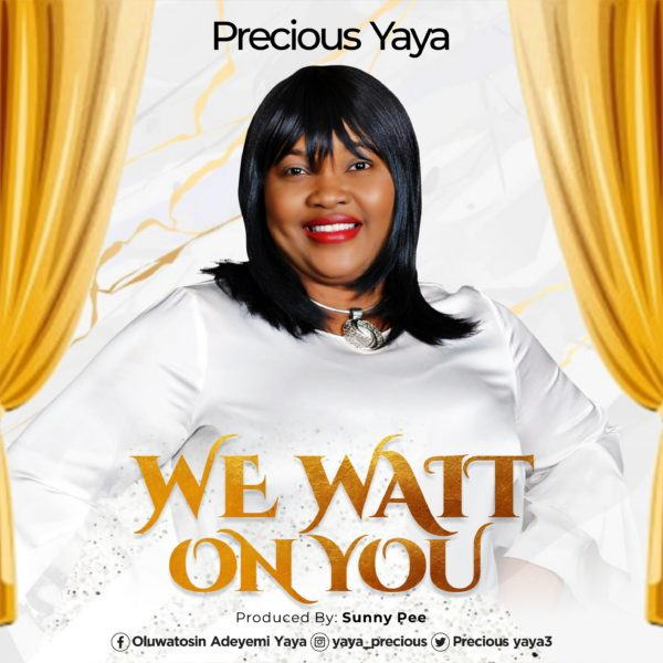 Precious Yaya - We Wait On You