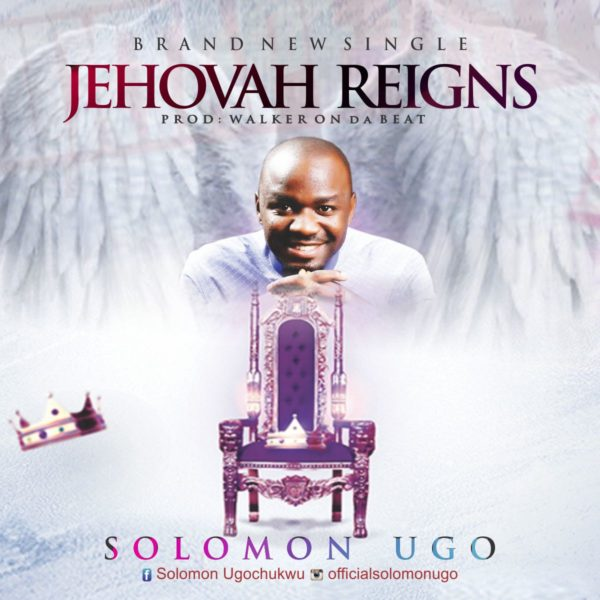 Solomon Ugo - Jehovah Reigns