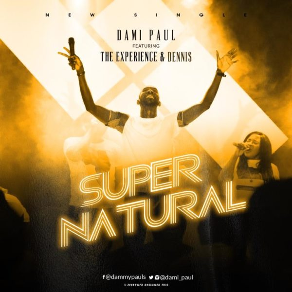 Supernatural - Dami Paul Ft. The Experience