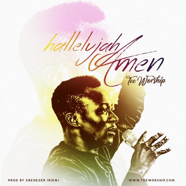 FREE DOWNLOAD] Tee Worship – Hallelujah Amen » Gospel Songs 2019