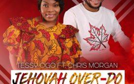 Tessy Ogo Ft. Chris Morgan – Jehovah Over Do