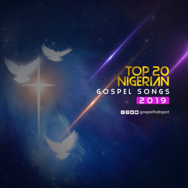 Top 20 Most Downloaded Nigerian Gospel Songs Released In 2019