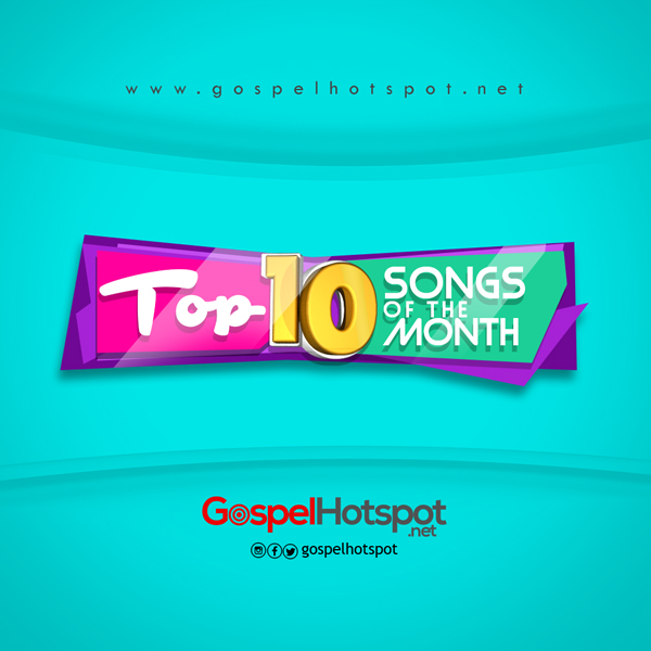 Top 10 Nigerian Gospel Songs Of The Month | July 2019
