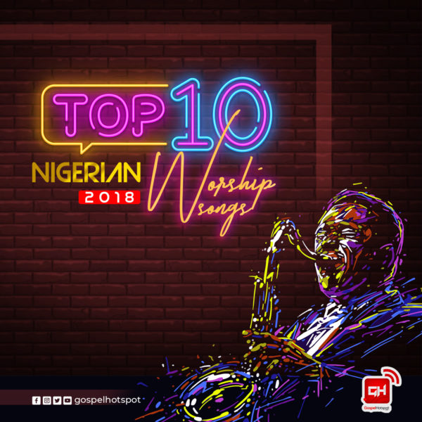 Top Nigerian Worship Songs Released In 2018 » FREE DOWNLOAD