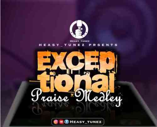 Exceptional Praise by Heasy Tunez