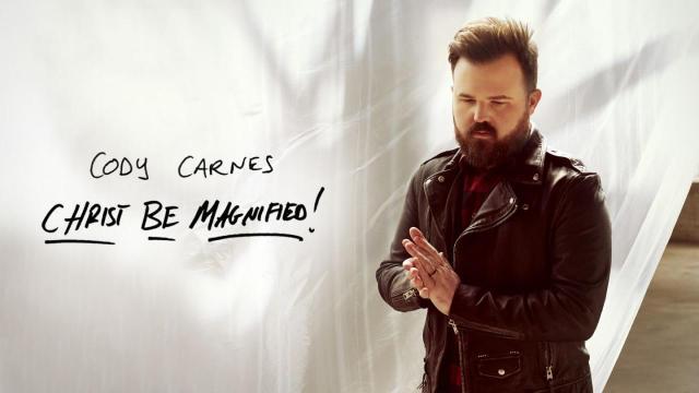 Cody Carnes - Christ Be Magnified Lyrics