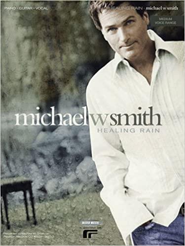 Michael W Smith - Healing Rain Lyrics