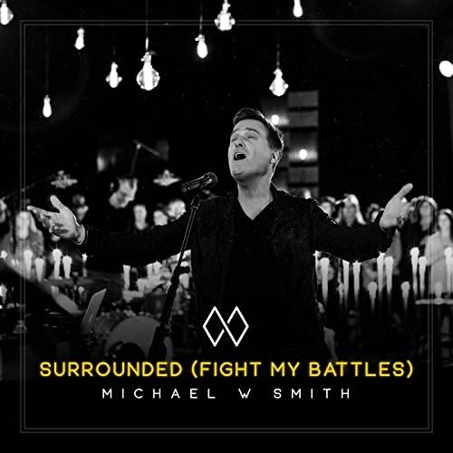 Michael W Smith - Sorrounded (Fight my Battles) Lyrics