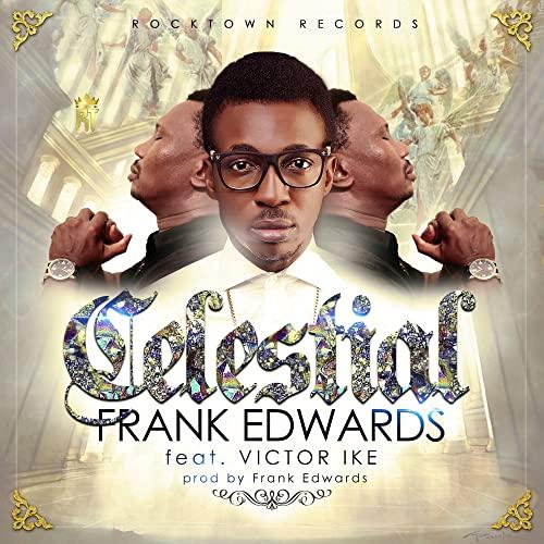 Frank Edwards ft. Victor Ike Celestial Lyrics