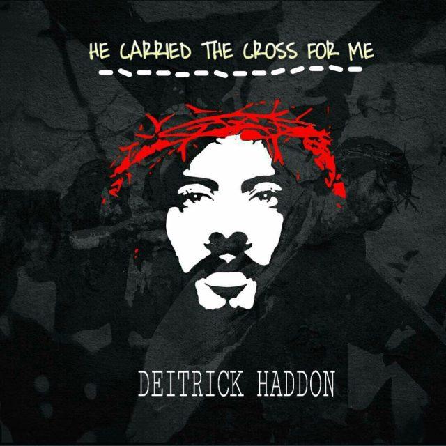 Deitrick Haddon - He Carried the Cross for Me Lyrics