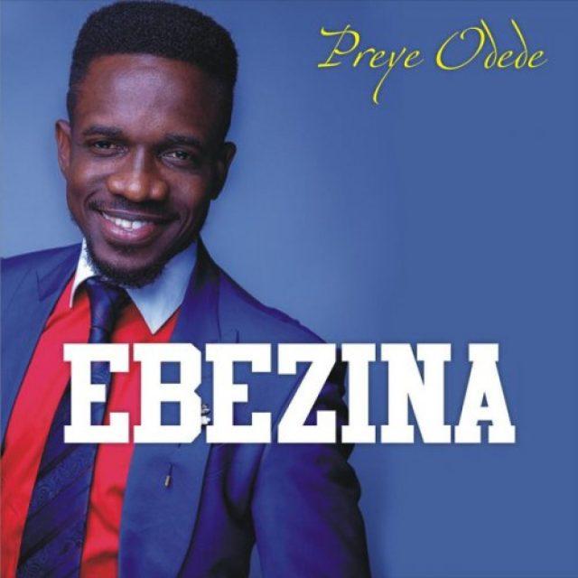 Preye Odede - Ebezina (Don't Cry) Lyrics