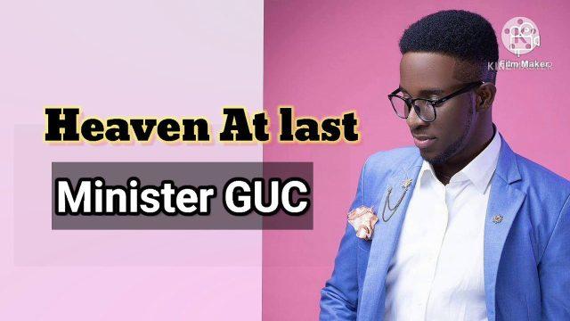 Minister GUC - Heaven At Last Lyrics