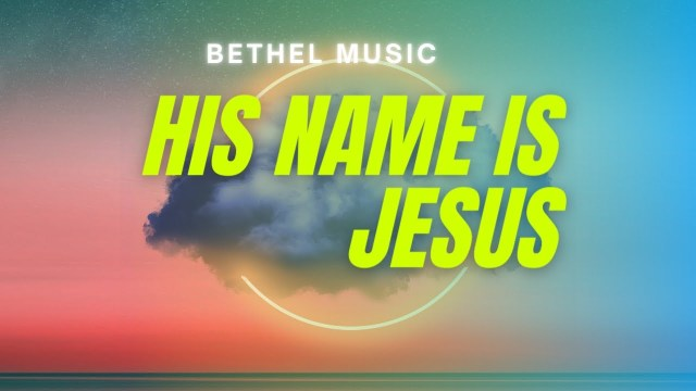 Bethel Church ft. Brian Johnson - His Name Is Jesus Lyrics