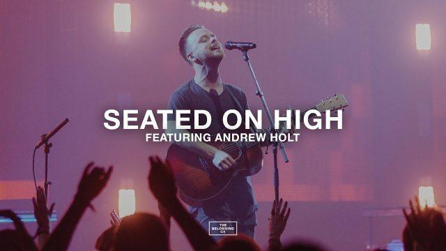 The Belonging Co ft. Andrew Holt - Seated On High Lyrics