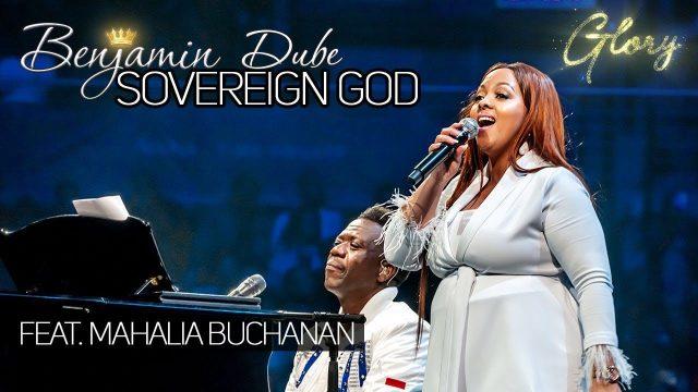 Benjamin Dube ft. Mahalia Buchanan - Sovereign God Lyrics