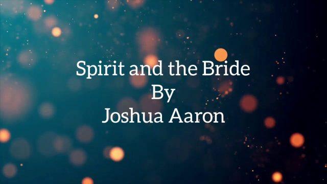 Joshua Aaron - Spirit and The Bride Lyrics