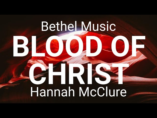 Bethel Music ft. Hannah McClure - Blood Of Christ Lyrics