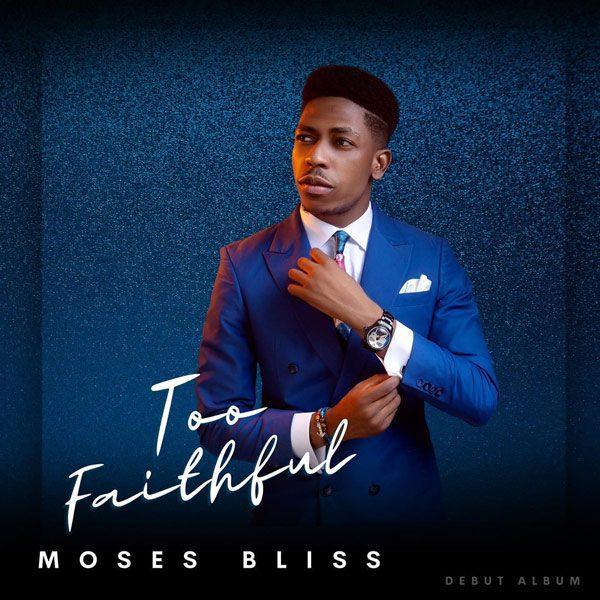 [Album] Moses Bliss - Too Faithful