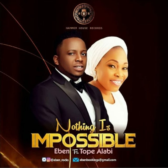 Eben - Nothing Is Impossible Ft. Tope Alabi