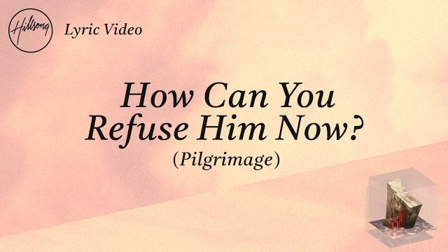 Hillsong Worship - How Can You Refuse Him Now? (Pilgrimage)