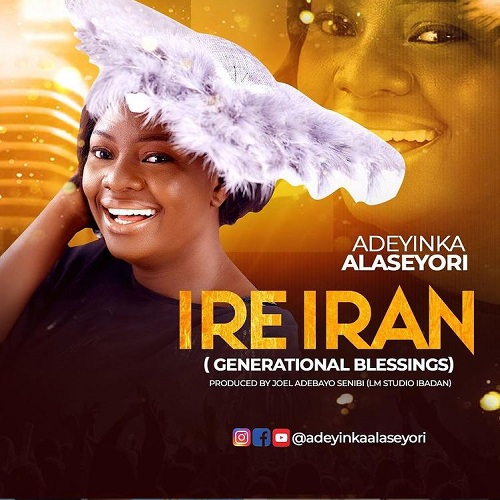 Adeyinka Alaseyori - Ire Iran