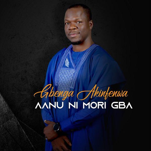 Gbenga Akinfenwa - Aanu Ni Mori Gba