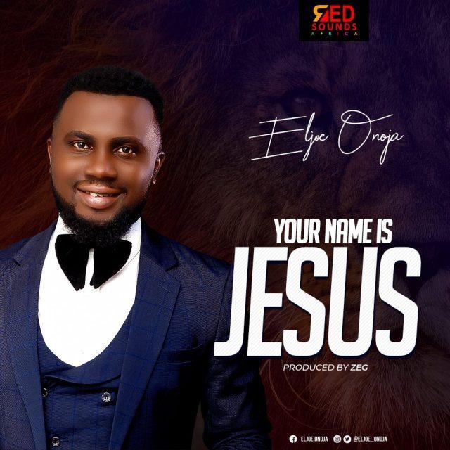 Eljoe Onoja - Your Name Is Jesus