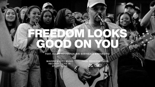 Maverick City Music - Freedom Looks Good On You