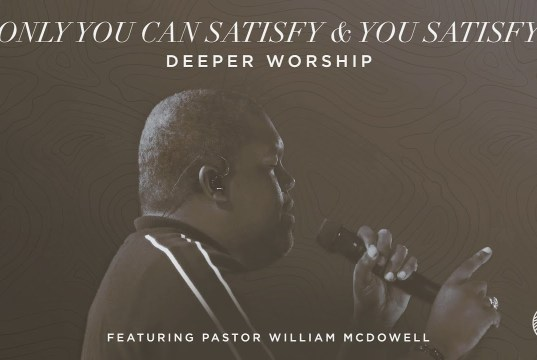 William McDowell - Only You Can Satisfy / You Satisfy