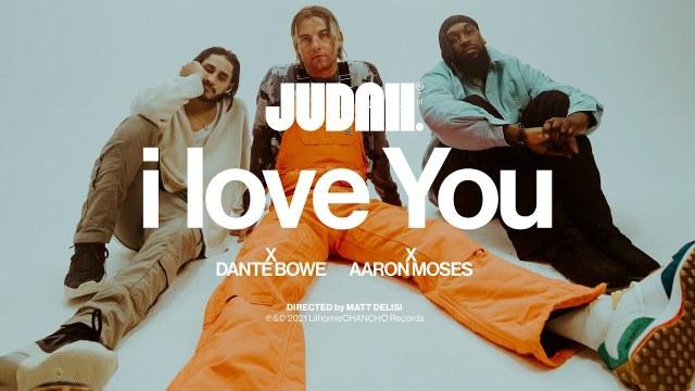 JUDAH, Dante Bowe & Aaron Moses - I Love You