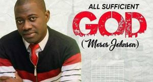 Moses Johnson - All Sufficient God