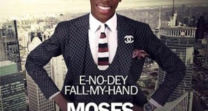 Moses Bliss - E No Day Fall My Hand
