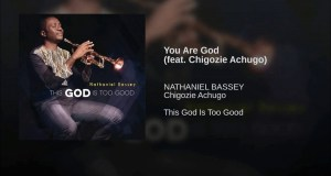 Nathaniel Bassey - You Are God