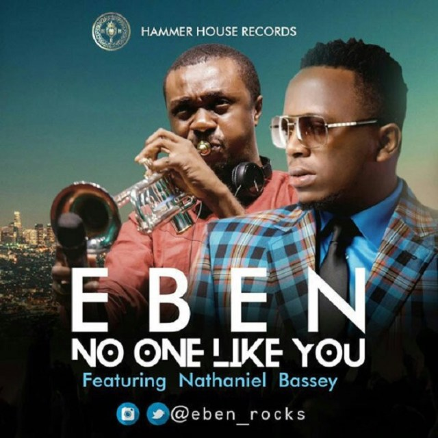 Eben Ft. Nathaniel Bassey - No One Like You