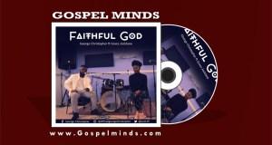 George Christopher - Faithful God Ft. Grace Jocktane