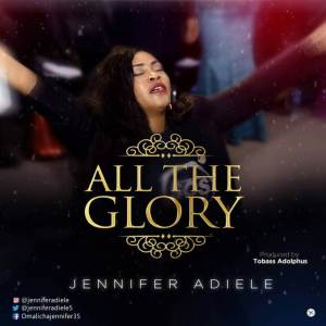 Download Lyrics All The Glory Jennifer Adiele