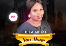 Audio Lyrics Fiefa Micah You Alone