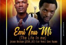 Joshua Abilogun Emi Inu Mi Life In Me Ft Prince Goke Bajowa