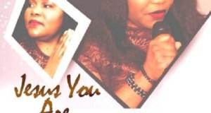 Margaret Adedeji - Jesus You Are