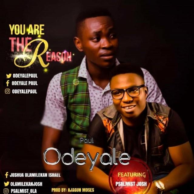 Paul Odeyale - You Are The Reason Ft. Psalmist Josh