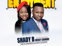 Shady B ft. Mercy Chinwo Enjoyment